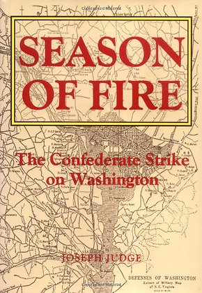 Season Of Fire: The Confederate Strike On Washington