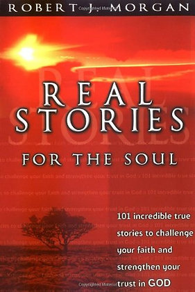 Real Stories For The Soul 101 Incredible True Stories To Challenge Your Faith An