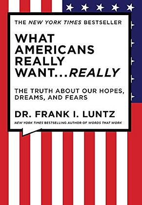 What Americans Really Want...Really: The Truth About Our Hopes, Dreams, And Fear