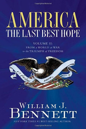 America The Last Best Hope: From A World Of War To The Triumph Of Freedom
