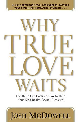 Why True Love Waits: The Definitive Book On How To Help Your Kids Resist Sexual