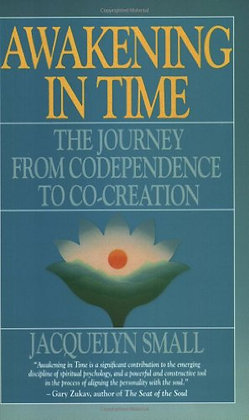 Awakening in Time : The Journey from Codependence to Co-Creation