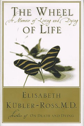 The Wheel Of Life : A Memoir Of Living And Dying