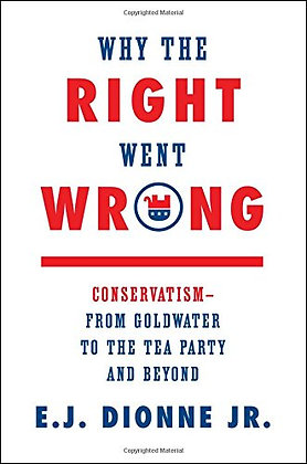 Why the Right Went Wrong: Conservatism--From Goldwater to the Tea Party and Beyo
