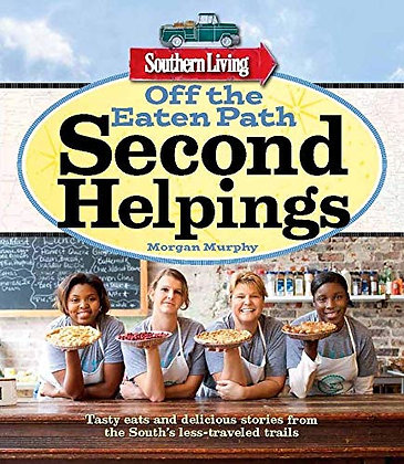 Southern Living Off the Eaten Path: Second Helpings: Tasty eats and delicious st