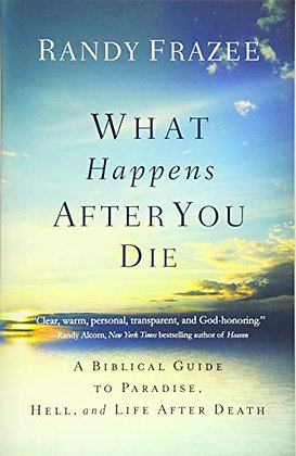 What Happens After You Die: A Biblical Guide to Paradise, Hell, and Life After D