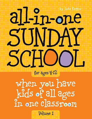 All-in-One Sunday School for Ages 4-12 (Volume 1): When you have kids of all age