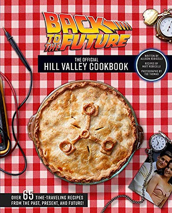 Back to the Future: The Official Hill Valley Cookbook: Over Sixty-Five Classic H