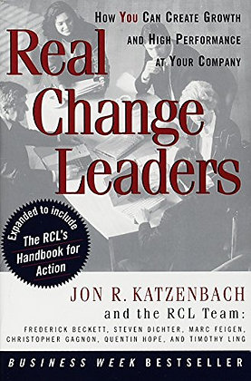 Real Change Leaders: How You Can Create Growth And High Performance At Your Comp