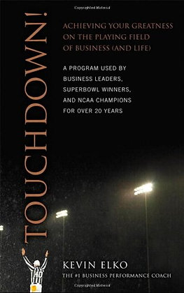 Touchdown!: Achieving Your Greatness On The Playing Field Of Busin