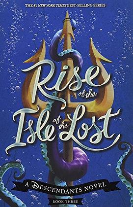 Rise Of The Isle Of The Lost: A Descendants Novel (The Descendants, 3)