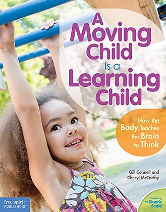 A Moving Child Is A Learning Child: How The Body Teaches The Brain To Think (Bir