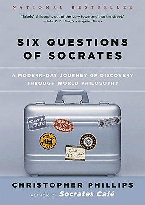 Six Questions Of Socrates: A Modern-Day Journey Of Discovery Through World Philo
