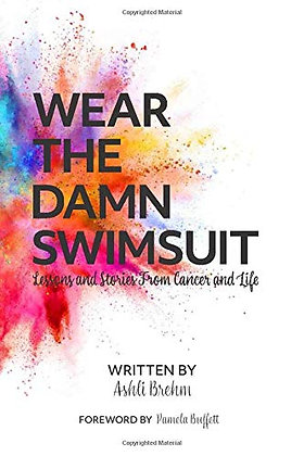 Wear the Damn Swimsuit: Lessons and Stories from Cancer and Life