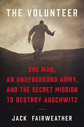 The Volunteer: One Man, an Underground Army, and the Secret Mission to Destroy A