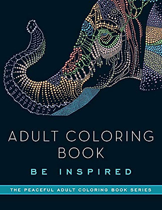 Adult Coloring Book: Be Inspired (Peaceful Adult Coloring Book Series)