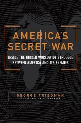 America'S Secret War: Inside The Hidden Worldwide Struggle Between The United St