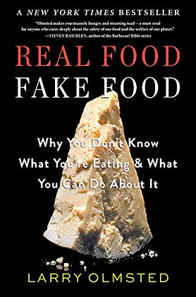 Real Food/Fake Food: Why You Don't Know What You're Eating and What You Can Do A