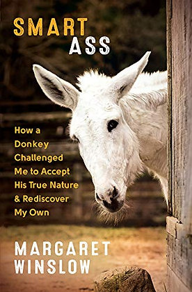 Smart Ass: How a Donkey Challenged Me to Accept His True Nature & Rediscover My