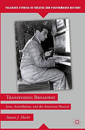 Transposing Broadway: Jews, Assimilation, And The American Musical (Palgrave Stu