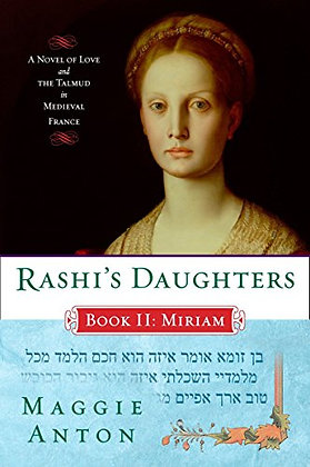 Rashi'S Daughters, Book Ii: Miriam: A Novel Of Love And The Talmud In Medieval F