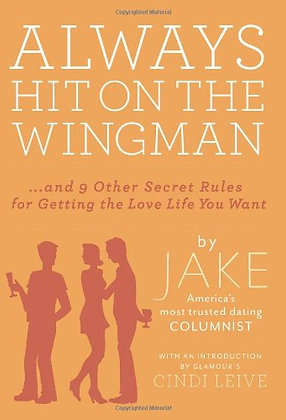 Always Hit On The Wingman: …And 9 Other Secret Rules For Getting The Love Life Y