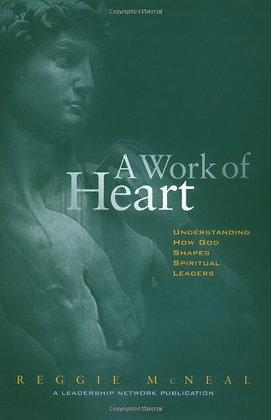 A Work Of Heart : Understanding How God Shapes Spiritual Leaders