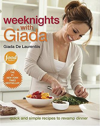 Weeknights with Giada: Quick and Simple Recipes to Revamp Dinner: A Cookbook