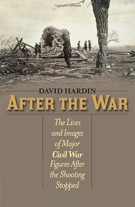 After The War: The Lives And Images Of Major Civil War Figures After The Shootin