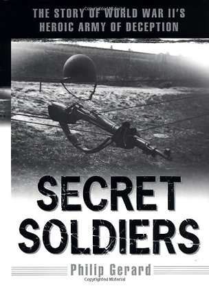 Secret Soldiers: The Story of World War II's Heroic Army of Deception