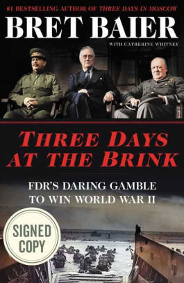 Signed Copy - Three Days at the Brink: FDR's Daring Gamble to Win World War II