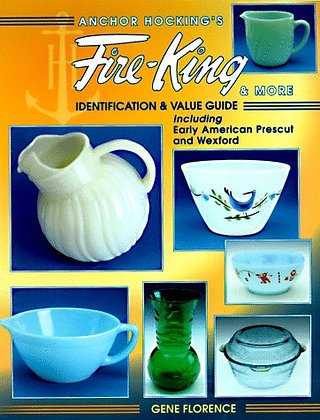 Anchor Hocking'S Fire-King & More: Identification & Value Guide Including Early