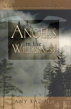 Angels In The Wilderness: The True Story Of One Woman'S Survival Against All Odd