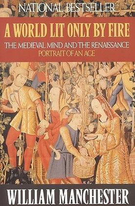 A World Lit Only by Fire: The Medieval Mind and the Renaissance: Portrait of an