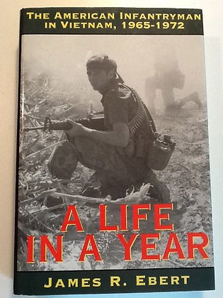 A Life In A Year : The American Infantryman In Vietnam, 1965-1972