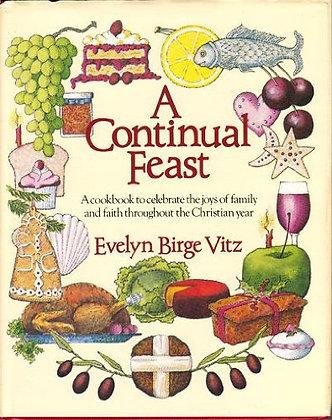A Continual Feast: A Cookbook To Celebrate The Joys Of Family And Faith Througho
