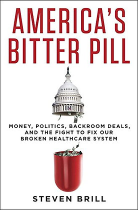 America'S Bitter Pill: Money, Politics, Backroom Deals, And The Fight To Fix Our