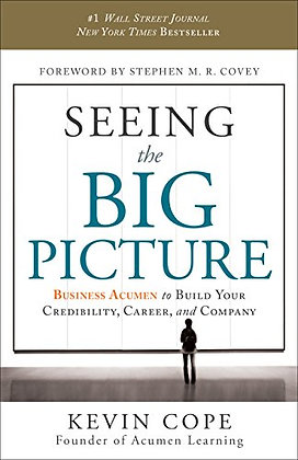 Seeing The Big Picture: Business Acumen To Build Your Credibility, Career, And C
