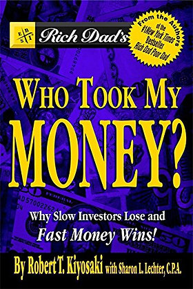 Rich Dad's Who Took My Money?: Why Slow Investors Lose And Fast Money Wins!