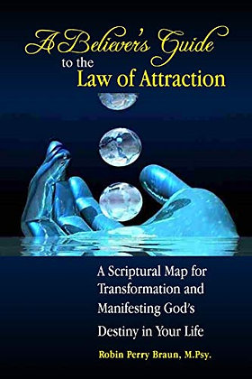 A Believers Guide to the Law of Attraction: A Scriptural Map for Transformation