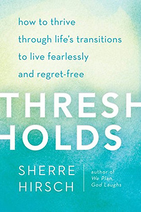 Thresholds: How to Thrive Through Life's Transitions to Live Fearlessly and Regr