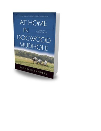 At Home In Dogwood Mudhole Volume 1 Nothing That Eats By Franklin Sanders (2012-