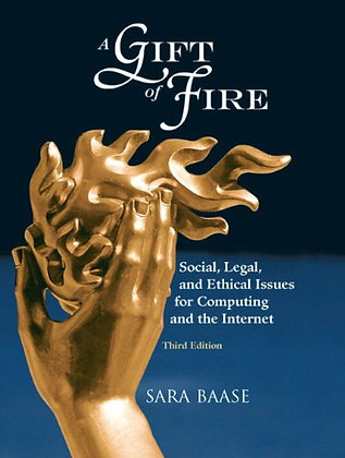 A Gift Of Fire: Social, Legal, And Ethical Issues For Computing And The Internet