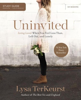 Uninvited Study Guide: Living Loved When You Feel Less Than, Left Out, and Lonel