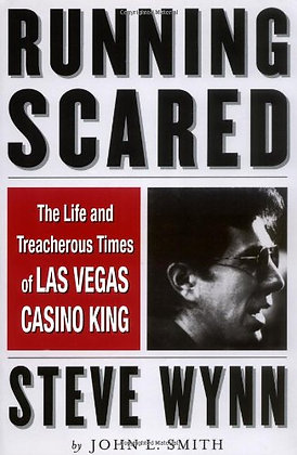 Running Scared: The Life and Treacherous Times of Las Vegas Casino King Steve Wy
