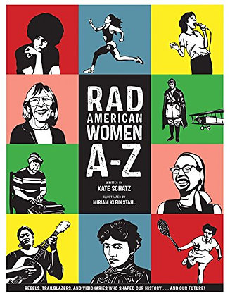 Rad American Women A-Z: Rebels, Trailblazers, and Visionaries who Shaped Our His