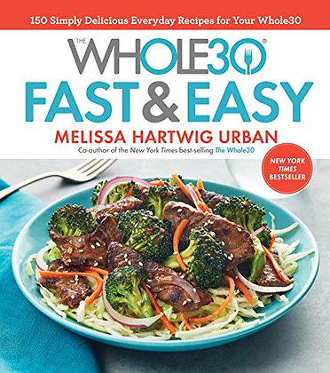 The Whole30 Fast & Easy Cookbook: 150 Simply Delicious Everyday Recipes for Your