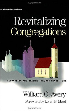 Revitalizing Congregations: Refocusing And Healing Through Pastoral Transitions