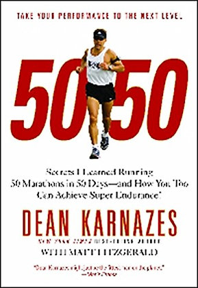 50/50: Secrets I Learned Running 50 Marathons In 50 Days -- And How You Too Can