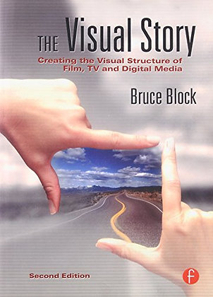 The Visual Story, Second Edition: Creating The Visual Structure Of Film, Tv And